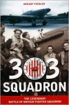 303 Squadron: The Legendary Battle of Britain Fighter Squadron - Arkady Fiedler, Jarek Garlinski