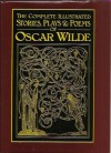 The Complete Illustrated Stories, Plays and Poems of Oscar Wilde - Oscar Wilde