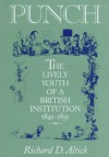 Punch: The Lively Youth of a British Institution, 1841-1851 - Richard D. Altick