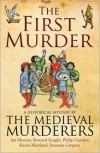 The First Murder - The Medieval Murderers, Karen Maitland, Bernard Knight, Philip Gooden, Ian Morson, Susanna Gregory