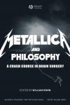 Metallica and philosophy. A Crash Course in Brain Surgery - William Irwin