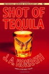 "Shot of Tequila: A Jack Daniels Thriller (Jacqueline ""Jack"" Daniels) - J.A. Konrath"