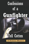 Confessions of a Gunfighter - Tell Cotten