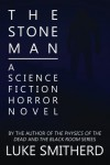 The Stone Man - A Science Fiction Horror Novel - Luke Smitherd