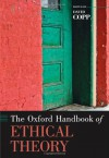The Oxford Handbook of Ethical Theory (Oxford Handbooks) - David Copp