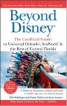 Beyond Disney: The Unofficial Guide to Universal SeaWorld & the Best of Central Florida (Unofficial Guides) - Bob Sehlinger;Grant Rafter