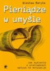 Pieniądze w umyśle. Jak myślenie wpływa na motywacje - Wiesław Baryła