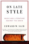 On Late Style: Music and Literature Against the Grain - Edward W. Said