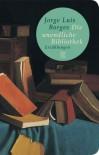 Die unendliche Bibliothek - Jorge Luis Borges