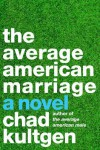 The Average American Marriage - Chad Kultgen