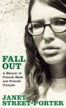 Fall Out: A Memoir of Friends Made and Friends Unmade - Janet Street-Porter