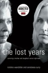 The Lost Years: Surviving a Mother and Daughter's Worst Nightmare - Kristina Wandzilak, Constance Curry