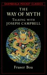 The Way of the Myth: Talking with Joseph Campbell (Shambhala Pocket Classics) - Fraser Boa