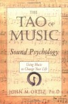 The Tao of Music: Sound Psychology - Using Music to Change Your Life - John M. Ortiz
