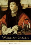 Worldly Goods - Lisa Jardine
