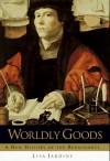 Worldly Goods - Lisa Jardine