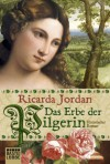 Das Erbe der Pilgerin - Ricarda Jordan