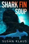 Shark Fin Soup: A Novel - Susan Klaus