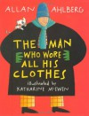 The Man Who Wore All His Clothes - Allan Ahlberg, Katharine McEwen