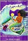 Mysteries of the Goddess: Astrology, Tarot and the Magical Arts - Ffiona Morgan,  Kate Taylor (Illustrator),  Judith Hower (Illustrator),  Jean Van Slyke (Illustrator)