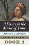 A Question of Upbringing: Book 1 of A Dance to the Music of Time - Anthony Powell