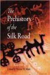 The Prehistory of the Silk Road - E. E. Kuzmina,  Victor H. Mair (Editor)