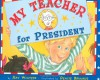 My Teacher For President - Kay Winters, Denise Brunkus