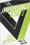 The Impossible State: Islam, Politics, and Modernity's Moral Predicament - Wael B. Hallaq