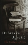 The Culture of Lies: Antipolitical Essays (Post-Communist Cultural Studies) - Dubravka Ugresic