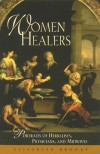 Women Healers: Portraits of Herbalists, Physicians, and Midwives - Elisabeth Brooke