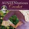 Austentatious Crochet: 36 Contemporary Designs from the World of Jane Austen - Melissa Horozewski