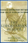 The Libertarian Reader: Classic and Contemporary Writings from Lao Tzu to Milton Friedman - David Boaz, Milton Friedman, Laozi