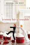 A Teeny Bit of Trouble - Michael Lee West