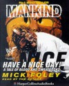 Mankind: Have a Nice Day!: A Tale of Blood and Sweatsocks - Mick Foley