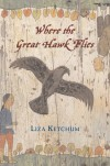 Where the Great Hawk Flies - Liza Ketchum