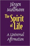 The Spirit of Life: A Universal Affirmation - Jürgen Moltmann