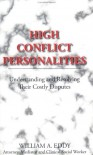 High Conflict Personalities: Understanding and Resolving Their Costly Disputes - Bill Eddy