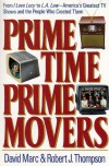 Prime Time, Prime Movers: From I Love Lucy to L.A. Law--America's Greatest TV Shows and the People Who Created Them - David Marc, Robert  J. Thompson