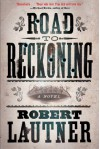 Road to Reckoning: A Novel - Robert Lautner