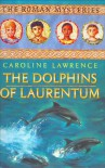 The Dolphins of Laurentum: Roman Mysteries 5 (The Roman Mysteries) - Caroline Lawrence