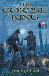 The Corpse King - Tim Curran, Alan M. Clark, Keith Minnion
