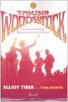 Taking Woodstock. L'avventura eroicomica del ragazzo che salvò il Festival - Elliot Tiber;Tom Monte