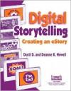 Digital Storytelling: Creating an Estory - Dusti D. Howell, Deanne K. Howell