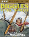 Biggles Flies North (BBC Radio Collection) - W. E. Johns