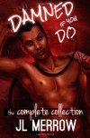 Damned If You Do: The Complete Collection - J.L. Merrow
