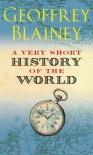 A Very Short History Of The World - Geoffrey Blainey