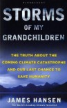 Storms of My Grandchildren: The Truth About the Coming Climate Catastrophe and Our Last Chance to Save Humanity: The Truth about the Climate Catastrophe and Our Last Chance to Save Humanity - James Hansen