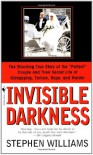 Invisible Darkness: The Strange Case Of Paul Bernardo and Karla Homolka - Stephen Williams