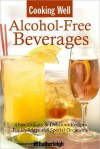 Cooking Well: Alcohol-Free Beverages: Over 150 Easy & Delicious All-Occasion Drink Recipes - June Eding