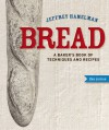 Bread: A Baker's Book of Techniques and Recipes - Jeffrey Hamelman